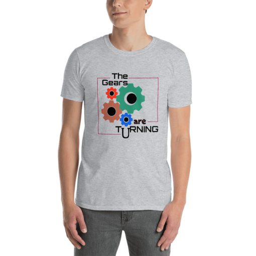 The Gears are Turning - Short-Sleeve Unisex T-Shirt - AwesomeGraphix.com - T-Shirts, Caps, Mugs, Baby Onesies, Wall Art and more!