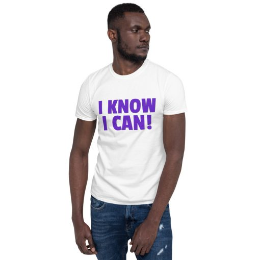 I Know I Can! - Inspirational - Short-Sleeve Unisex T-Shirt - AwesomeGraphix.com - T-Shirts, Caps, Mugs, Baby Onesies, Wall Art and more!