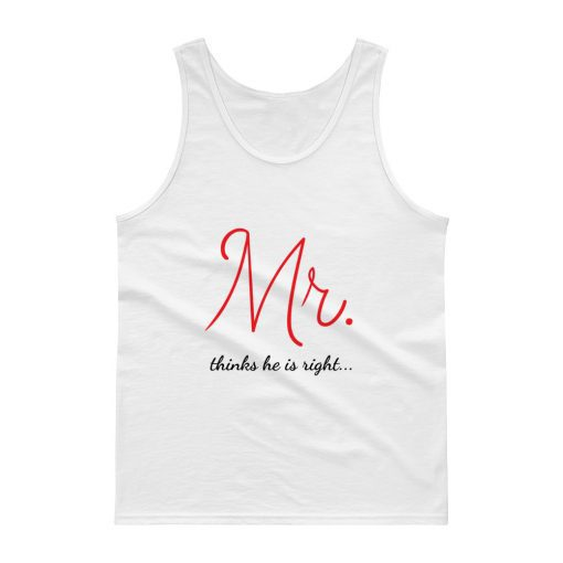 Mr. thinks he is right.. Couple's Series - Men's Tank top - AwesomeGraphix.com - T-Shirts, Caps, Mugs, Baby Onesies, Wall Art and more!