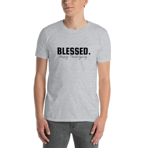Blessed. Happy Thanksgiving - Short-Sleeve Unisex T-Shirt - AwesomeGraphix.com - T-Shirts, Caps, Mugs, Baby Onesies, Wall Art and more!
