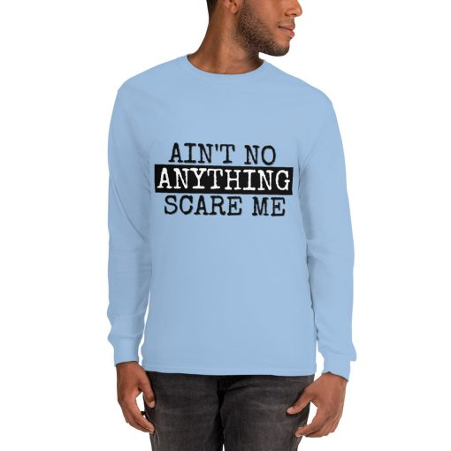 Ain't No Anything Scare Me - Long Sleeve T-Shirt - AwesomeGraphix.com - T-Shirts, Caps, Mugs, Baby Onesies, Wall Art and more!