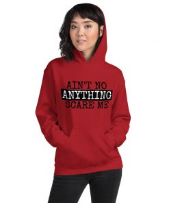 Ain't No Anything Scare Me - Unisex Hoodie - AwesomeGraphix.com - T-Shirts, Caps, Mugs, Baby Onesies, Wall Art and more!