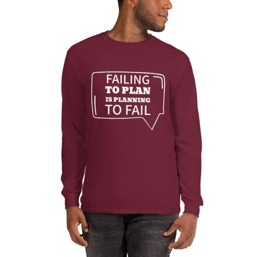 Failing to Plan is Planning to Fail - Inspirational Men's Long Sleeve Shirt - AwesomeGraphix.com - T-Shirts, Caps, Mugs, Baby Onesies, Wall Art and more!