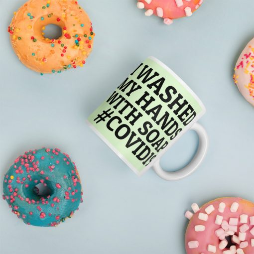 I Washed My Hands with Soap Mug - AwesomeGraphix.com - T-Shirts, Caps, Mugs, Baby Onesies, Wall Art and more!